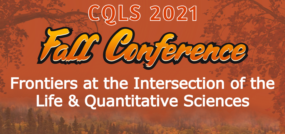 CQLS 2021 Fall Conference: Frontiers at the Intersection of the Life & Quantitative Sciences